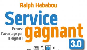 « Service gagnant 3.0 », le dernier ouvrage de Ralph HABABOU